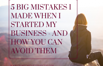 5 Big Mistakes I Made When I Started My Business – And How You Can Avoid Them