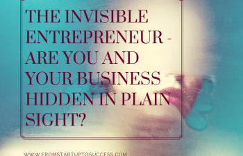 The Invisible Entrepreneur – Are You and Your Business Hidden in Plain Sight?