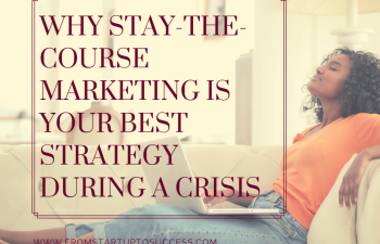Why Stay-the-Course Marketing is Your Best Strategy During a Crisis