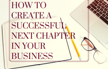 How to Create a Successful Next Chapter in Your Business
