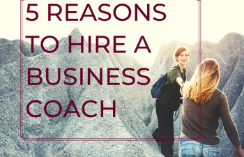 5 Reasons to Hire a Business Coach